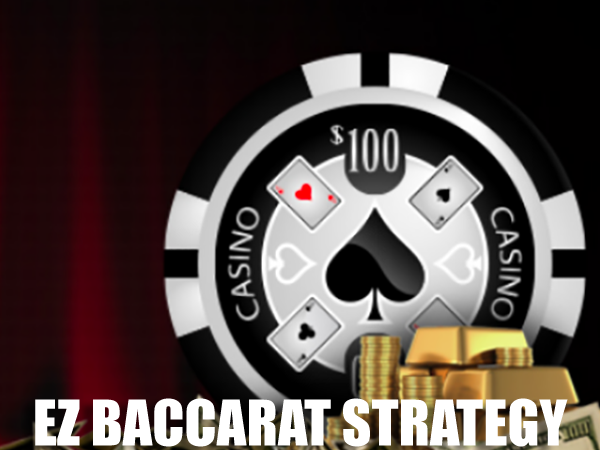 EZ Baccarat Strategy